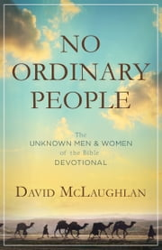 No Ordinary People - The Unknown Men and Women of the Bible Devotional ebook by David McLaughlan