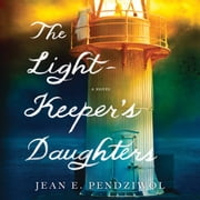 The Lightkeeper's Daughters - A Novel audiobook by Jean E. Pendziwol