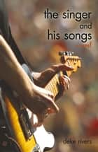 The Singer and His Songs ebook by Deke Rivers