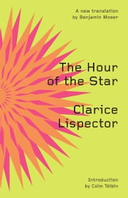 The Hour of the Star (Second Edition) ebook by Clarice Lispector,Benjamin Moser,Colm Tóibín