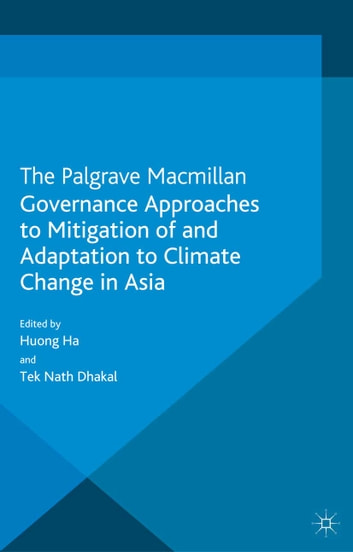 Governance Approaches to Mitigation of and Adaptation to Climate Change in Asia ebook by