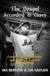 The Gospel According to Casey ebook by Ira Berkow,Jim Kaplan