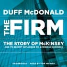 The Firm - The Story of McKinsey and Its Secret Influence on American Business audiobook by Duff McDonald
