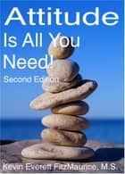 Attitude Is All You Need! Second Edition ebook by Kevin Everett FitzMaurice