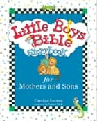 Little Boys Bible Storybook for Mothers and Sons ebook by Carolyn Larsen,Caron Turk