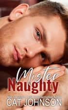 Mister Naughty ebook by Cat Johnson