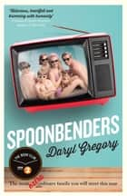 Spoonbenders - A BBC Radio 2 Book Club Choice 2017 ebook by Daryl Gregory