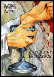 A Crime of Innocence ebook by Bascio, Father Patrick