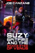 Suzy Spitfire And The Snake Eyes Of Venus ebook by