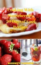 Cooking With Strawberries, 30 Days of Cool Recipes - 30 Days Cooking series, #1 ebook by rodney cannon