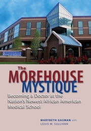 The Morehouse Mystique - Becoming a Doctor at the Nation's Newest African American Medical School ebook by Marybeth Gasman,Louis W. Sullivan,Barbara Bush