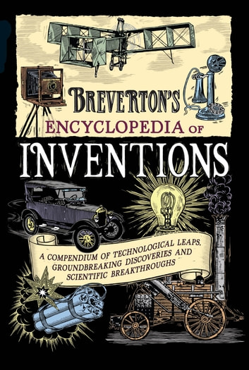 Breverton's Encyclopedia of Inventions - A Compendium of Technological Leaps, Groundbreaking Discoveries and Scientific Breakthroughs that Changed the World ebook by Terry Breverton