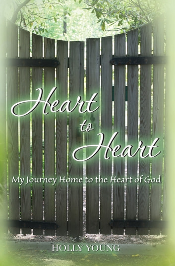 Heart to Heart - My Journey Home to the Heart of God ebook by Holly Young