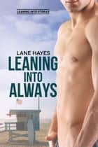 Leaning Into Always - Leaning Into Stories, #3 ebook by Lane Hayes