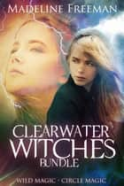 Clearwater Witches Bundle - Wild Magic & Circle Magic 電子書 by Madeline Freeman