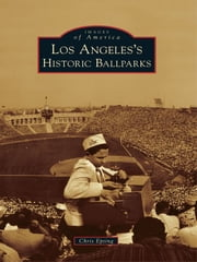 Los Angeles's Historic Ballparks ebook by Chris Epting