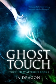 Ghost Touch - Touched by Afterlife, #1電子書籍 LA Dragoni
