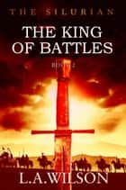 The King of Battles - The Silurian, #2 ebook by L.A. Wilson