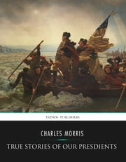 True Stories of Our Presidents ebook by Charles Morris