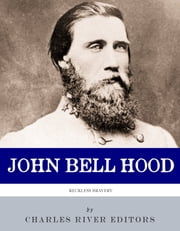 Reckless Bravery: The Life and Career of John Bell Hood ebook by Charles River Editors