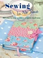 Sewing in No Time - 50 step-by-step weekend projects made easy ebook by Emma Hardy