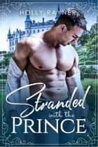 Stranded With The Prince - The Prince's Passion, #4 ebook by Holly Rayner