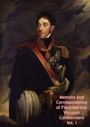 Memoirs And Correspondence of Field-Marshal Viscount Combermere Vol. I ebook by Field Marshal Stapleton Cotton