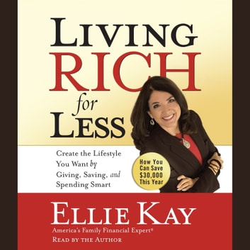 Living Rich for Less - Create the Lifestyle You Want by Giving, Saving, and Spending Smart audiobook by Ellie Kay