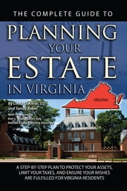 The Complete Guide to Planning Your Estate in Virginia - A Step-by-Step Plan to Protect Your Assets, Limit Your Taxes, and Ensure Your Wishes are Fulfilled for Virginia Residents ebook by Linda Ashar