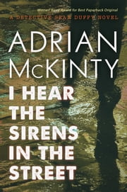 I Hear the Sirens in the Street - A Detective Sean Duffy Novel ebook by Adrian Mckinty