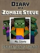 Diary of a Minecraft Zombie Steve Book 2 - Restaurant Wars (Unofficial Minecraft Series) ebook by MC Steve