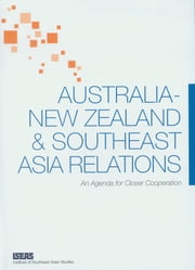Australia-New Zealand & Southeast Asia Relations: An Agenda for Closer Cooperation ebook by ISEAS