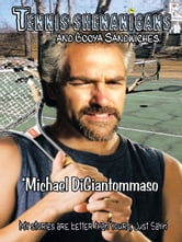 Tennis Shenanigans and Booya Sandwiches - My stories are better than yours, Just sayin' ebook by Michael DiGiantommaso
