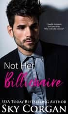 Not Her Billionaire - The Jack Kemble Duet, #1 ebook by Sky Corgan