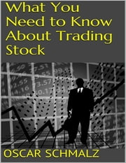 What You Need to Know About Trading Stock ebook by Oscar Schmalz