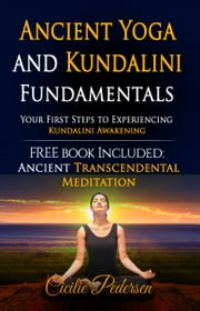 Ancient Yoga and Kundalini Fundamentals Your First Steps to Experiencing Kundalini Awakening ebook by Cecilie Pedersen