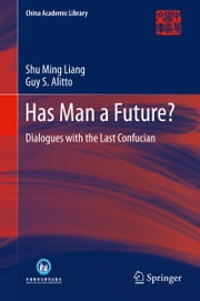Has Man a Future? - Dialogues with the Last Confucian ebook by Shu Ming Liang,Guy S. Alitto
