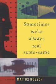 Sometimes We're Always Real Same-Same ebook by Mattox Roesch