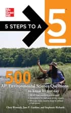 5 Steps to a 5 500 AP Environmental Science Questions to Know by Test Day ebook by Jane P. Gardner, Chris Womack, Stephanie Richards,...