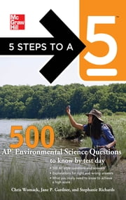 5 Steps to a 5 500 AP Environmental Science Questions to Know by Test Day ebook by Jane P. Gardner,Chris Womack,Stephanie Richards,Thomas A. editor - Evangelist