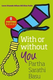 WITH OR WITHOUT YOU - Love Stands When All Else Fails ebook by Partha Sarathi Basu