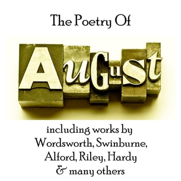 Poetry of August, The audiobook by William Wordsworth,Charles Swinburne,Henry Alford,Thomas Hardy