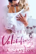 Sweet Valentine ebook by S.A. Clayton