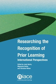 Researching the Recognition of Prior Learning: International Perspectives ebook by Judy Harris,Mignonne Breier,Christine Wihak