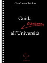 Guida Semiseria all'Università ebook by Gianfranco Rubino