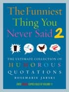 Funniest Thing You Never Said 2 ebook by Rosemarie Jarski