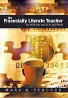 The Financially Literate Teacher ebook by Mark A. Peacock