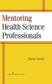 Mentoring Health Science Professionals ebook by Dr. Sana Loue, JD, PhD, MPH