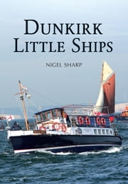 Dunkirk Little Ships ebook by Nigel Sharp