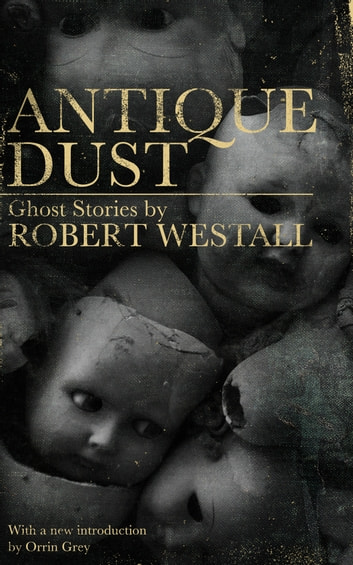 Antique Dust: Ghost Stories ebook by Robert Westall